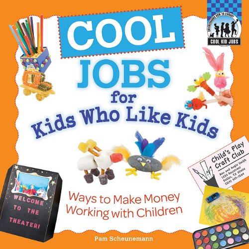 Cool Jobs for Kids Who Like Kids: Ways to Make Money Working with ...