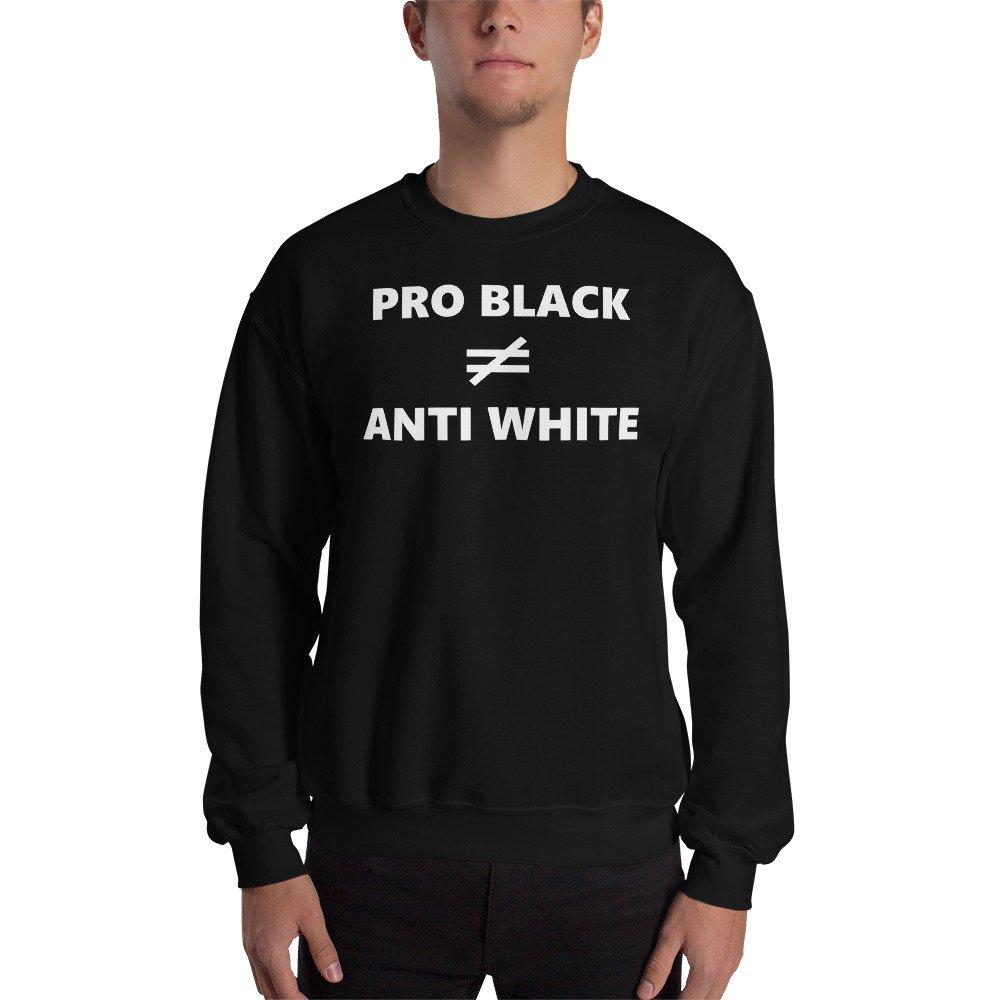 pro Black Doesnt Mean Anti White Shirt top Sweatshirt