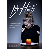 Life Hurts: A Doctor's Personal Journey Through Anorexia (English Edition)