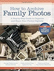 How to Archive Family Photos: A Step-by-Step Guide to Organize and Share Your Photos Digitally by Denise May Levenick (2015-05-22)