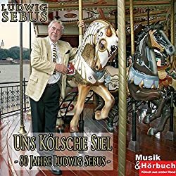Uns Kölsche Siel. 80 Jahre Ludwig Sebus
