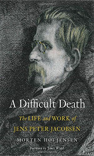 A Difficult Death: The Life and Work of Jens Peter Jacobsen