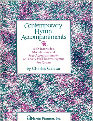 Contemporary Hymn Accompaniments: With Interludes, Modulations and Free Accompaniments on Thirty Well-Known Hymns for Organ by Galetar, Charles(October 1, 2003) Paperback -
