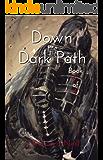 Down the Dark Path (Book 2 of 4) (Down the Dark Path Serial)