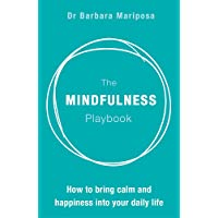 The Mindfulness Playbook: How to Bring Calm and Happiness into Your Daily Life