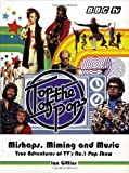 img - for Top of the Pops: Mishaps, Miming, and Music: True Adventures of TV's No. 1 Pop Show book / textbook / text book