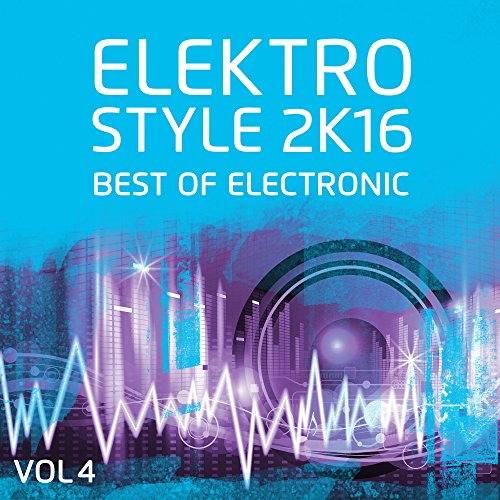 Elektro Style 2K16 - Best Of Electronic & Deep House