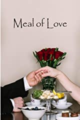 Meal of Love: A Collection of Romantic Short Stories to Be Enjoyed When the Hunger for Romance Kicks in Paperback