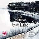 The House by the Lake Audiobook by Thomas Harding Narrated by Mark Meadows
