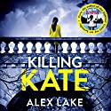 Killing Kate Audiobook by Alex Lake Narrated by Genevieve Swallow