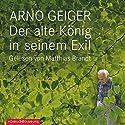 Der alte König in seinem Exil Hörbuch von Arno Geiger Gesprochen von: Matthias Brandt