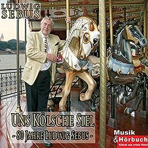 Uns Kölsche Siel. 80 Jahre Ludwig Sebus Hörbuch