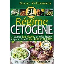 Régime Cétogène : 57 Recettes Sans Glucides: un Guide Pratique Simple et Rapide pour perdre du poids (Mon Atelier Santé) (French Edition)