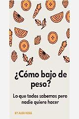 ¿Cómo bajo de peso?: Lo que todos sabemos pero nadie quiere hacer (Spanish Edition) Kindle Edition