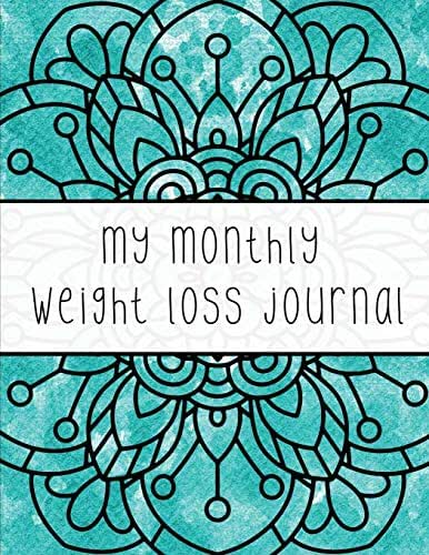 My Monthly Weight Loss Journal: Four Month Exercise, Goals, & Habit Tracker for Women; Weekly & Monthly Goals & Progress; Before & After Photo Space; ... Log; Mandala Style Designs for Coloring