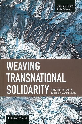 Weaving Transnational Solidarity: From the Catskills to Chiapas and Beyond (Studies in Critical Social Sciences (Haymark