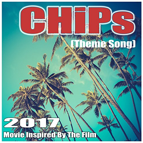 Chips (Theme Song) 2017