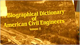 A Biographical Dictionary of American Civil Engineers