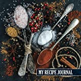 My Recipe Journal: Blank Recipe Journal: The Perfect Gift for Foodies, Cooks, Chefs * 100 Page Custom Cookbook * 8.5 x 8.5 * Softback * Large Notebook
