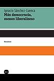 Más democracia, menos liberalismo (Discusiones)