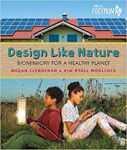 Design Like Nature: Biomimicry for a Healthy Planet (Orca Footprints, 20):  Clendenan, Megan, Woolcock, Kim Ryall: 9781459824645: Amazon.com: Books