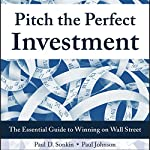 Pitch the Perfect Investment: The Essential Guide to Winning on Wall Street | Paul D. Sonkin,Paul Johnson