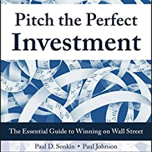 Pitch the Perfect Investment: The Essential Guide to Winning on Wall Street Audiobook by Paul D. Sonkin, Paul Johnson Narrated by Stephen McLaughlin