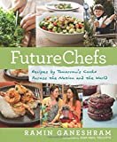 FutureChefs: Recipes by Tomorrow s Cooks Across the Nation and the World