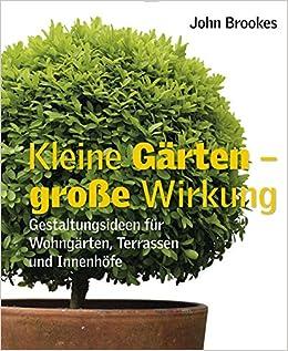 kleine gärten ? grosse wirkung: gestaltungsideen für wohngärten ... - Kleine Garten Grose Wirkung Gestaltungsideen