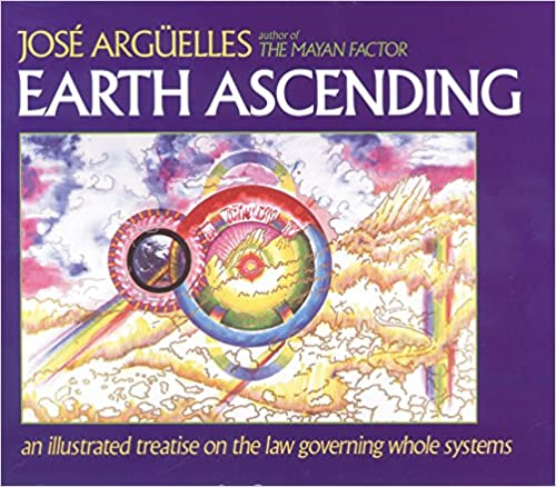 Earth Ascending: An Illustrated Treatise on the Law Governing Whole Systems, Jose Arguelles