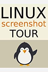 The Linux Screenshot Tour Book: An Illustrated Guide to the Most Popular Linux Distributions Kindle Edition