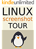 The Linux Screenshot Tour Book: An Illustrated Guide to the Most Popular Linux Distributions