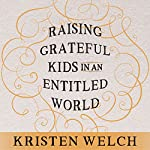 Raising Grateful Kids in an Entitled World: How One Family Learned That Saying No Can Lead to Life's Biggest Yes | Kristen Welch