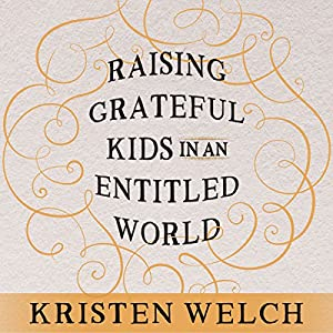 Raising Grateful Kids in an Entitled World Hörbuch