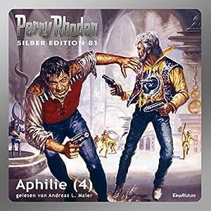 Aphilie - Teil 4 (Perry Rhodan Silber Edition 81) Hörbuch