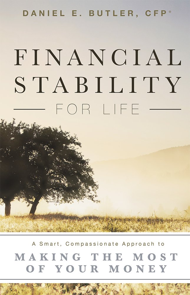 Financial Stability For Life: A Smart, Compassionate Approach to Making The Most Of Your Money