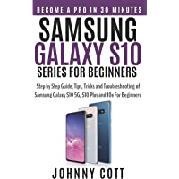 Samsung Galaxy S10 Series for Beginners: Step by Step Guide, Tips, Tricks and Troubleshooting of Samsung Galaxy S10, S10…
