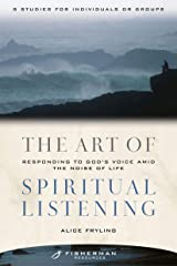 The Art of Spiritual Listening: Responding to God's Voice Amid the Noise of Life (Fisherman Resources Series) Kindle Edition