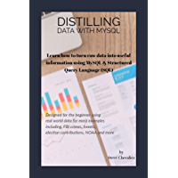 Distilling Data with MySQL: Turning Raw Data into Useful Information using MySQL Structured Query Language