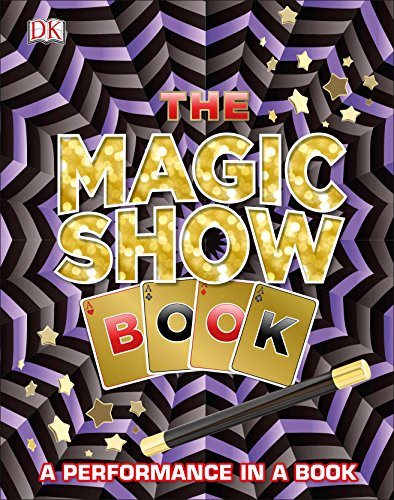The Magic Show Book: A Performance in a Book (Best Magic Illusions In The World)