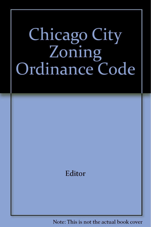 Chicago City Zoning Ordinance Code: Editor: Amazon com: Books