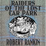Raiders of the Lost Car Park: Cornelius Trilogy, Book 2 | Robert Rankin