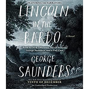 Lincoln in the Bardo: A Novel Audiobook by George Saunders Narrated by Nick Offerman, David Sedaris, George Saunders, Carrie Brownstein, Miranda July, Lena Dunham,  full cast