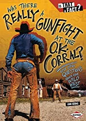 Was There Really a Gunfight at the O.K. Corral?: And Other Questions about the Wild West (Is That a Fact?)