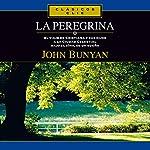 La Peregrina [The Pilgrim]: El viaje de Cristiana y sus hijos a la ciudad celestial bajo el símil de un sueño | John Bunyan