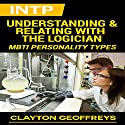 INTP: Understanding & Relating with the Logician: MBTI Personality Types Audiobook by Clayton Geoffreys Narrated by Craig Sweat