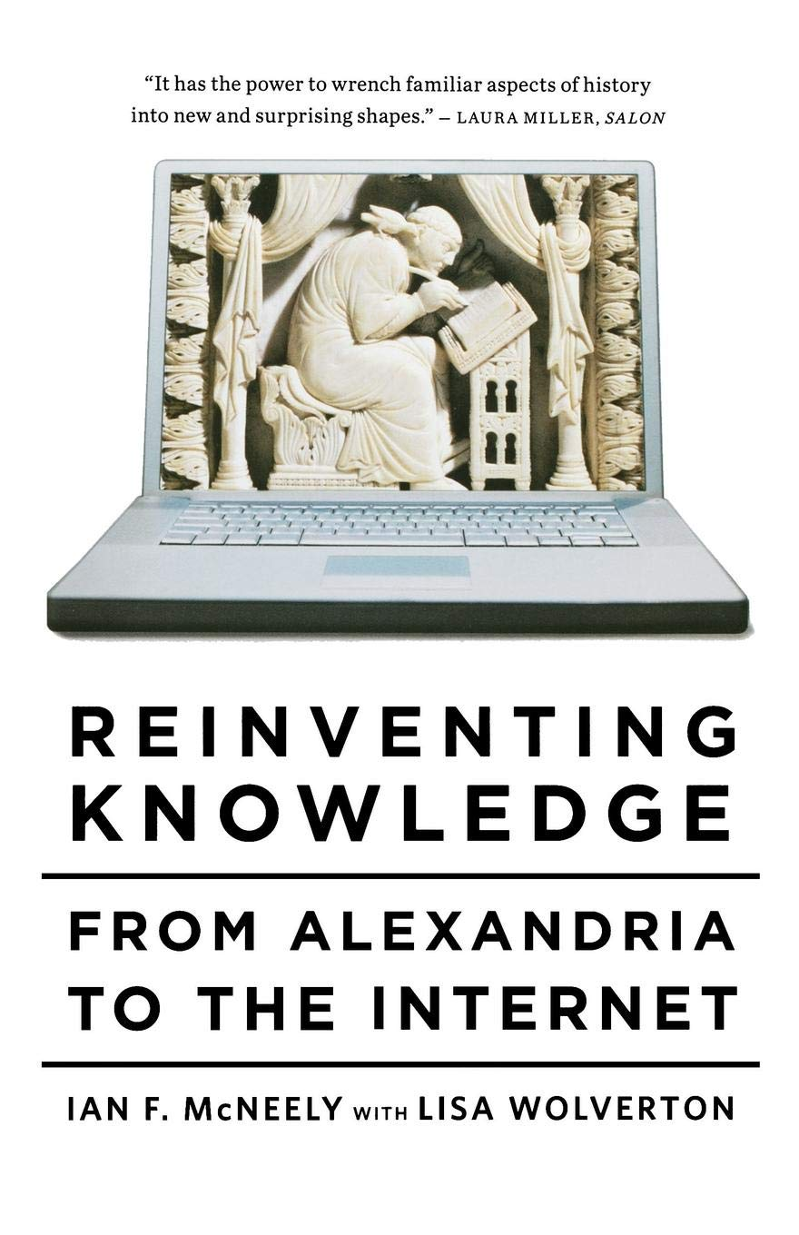 Reinventing Knowledge: From Alexandria to the Internet por Ian F. McNeely
