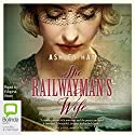 The Railwayman's Wife Audiobook by Ashley Hay Narrated by Edwina Wren