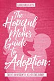 The Hopeful Mom's Guide to Adoption: The Wit & Wisdom You Need for the Journey