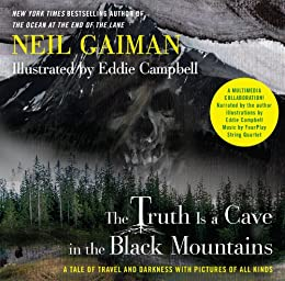 The Truth Is a Cave in the Black Mountains (Enhanced Multimedia Edition): A Tale of Travel and Darkness with Pictures of All Kinds by [Gaiman, Neil]